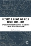 Ulysses S. Grant and Meiji Japan, 1869-1885