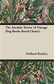 The Airedale Terrier (A Vintage Dog Books Breed Classic)