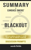 Summary of Blackout: How Black America Can Make Its Second Escape from the Democrat Plantation by Candace Owens (Discussion Prompts)