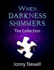 When Darkness Shimmers: The Collection