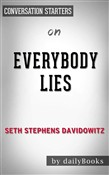 Everybody Lies: Big Data, New Data, and What the Internet Can Tell Us About Who We Really Are by Seth Stephens-Davidowitz | Conversation Starters