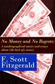 No Money and No Regrets: 2 autobiographical stories and essays about (the lack of) money: How to Live on $36,000 a Year + How to Live on Practically Nothing a Year
