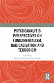 Psychoanalytic Perspectives on Fundamentalism, Radicalisation and Terrorism