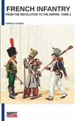 French infantry from the Revolution to the Empire. Ediz. illustrata. Vol. 2