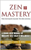 Zen Mastery (The Ultimate Guide To Zen Living)