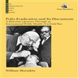 Polio Eradication and Its Discontents: A Historian's Journey Through an International Public Health (Un)Civil War
