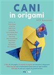 Cani in origami. Con Contenuto digitale per download e accesso on line. Con Materiale a stampa miscellaneo