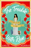 The Trouble with Rose: The most hilarious and heartwarming new read for 2019 that will make you laugh and cry
