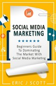 Social Media Marketing: A Beginner's Guide to Dominating the Market with Social Media Marketing