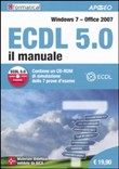 ECDL 5.0. Il manuale. Windows 7 Office 2007. Con CD-ROM
