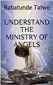 UNDERSTAND THE MINISTRY OF ANGELS