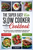 The Super Easy Keto Slow Cooker Cookbook: 250 Quick & Easy 5-Ingredients Recipes for Busy and Novice that Cook Themselves | 2-Weeks Keto Meal Plan – Lose Up to 16 Pounds