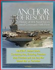 Anchor of Resolve: A History of U.S. Naval Forces Central Command / Fifth Fleet - NAVCENT, Desert Storm, Containing Iraq, Enduring Freedom, Iraqi Freedom and the Iraq War, Global War on Terrorism
