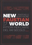 New Faustian World. 17 pittori per l'arte del XXI secolo. Ediz. italiana e inglese