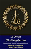 Le Coran (The Holy Quran) Edition Arabe (Arabic Languange Edition)