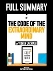 "Full Summary Of ""The Code Of The Extraordinary Mind - By Vishen Lakhiani"""