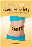 A Simple Guide To Exercise Safety (What You Don't Know CAN Hurt You)