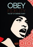 Obey Fidelity. The art of Shepard Fairey. Ediz. illustrata