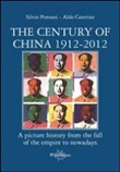 The century of China 1912-2012. A picture history from the fall of the empire to nowadays