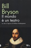 Il mondo è un teatro. La vita e l'epoca di William Shakespeare