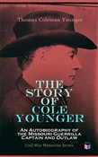 The Story of Cole Younger: An Autobiography of the Missouri Guerrilla Captain and Outlaw