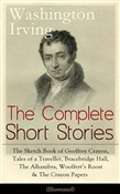 The Complete Short Stories of Washington Irving: The Sketch Book of Geoffrey Crayon, Tales of a Traveller, Bracebridge Hall, The Alhambra, Woolfert's Roost & The Crayon Papers (Illustrated): The Legend of Sleepy Hollow, Rip Van Winkle, Old Christmas,