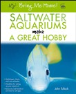 Bring Me Home! Saltwater Aquariums Make a Great Hobby