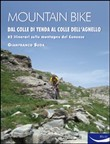 Mountain bike. 73 itinerari dal Colle di Tenda al Monviso