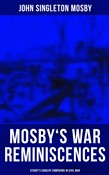 Mosby's War Reminiscences - Stuart's Cavalry Campaigns in Civil War