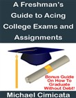 A Freshman's Guide to Acing College Exams and Assignments