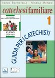 Catechesi familiare. Guida per i catechisti. Vol. 1