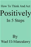 How To Think And Act Positively In 5 Steps