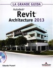Autodesk Revit. Architecture 2013. La grande guida. Con CD-ROM