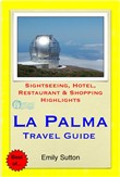 La Palma, Canary Islands (Spain) Travel Guide - Sightseeing, Hotel, Restaurant & Shopping Highlights (Illustrated)