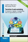 Tecniche di web-marketing. E-commerce, digitale e social media: tutte le opportunità di business per le PMI