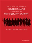 The Fall of the Southern Shaolin Temple and Rise of the Ten Tigers of Canton