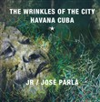 The wrinkles of the city: Havana Cuba