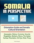 Somalia in Perspective: Orientation Guide and Somali Cultural Orientation: Geography, History, Economy, Security, Mogadishu, Berbera, Merca, The Guban, Karkaar Mountains, Evil Eye, Khat, Piracy