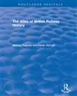 Routledge Revivals: The Atlas of British Railway History (1985)