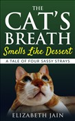 The Cat's Breath Smells Like Dessert: A Tale of Four Sassy Strays