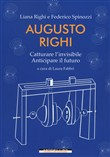Augusto Righi. Catturare l'invisibile. Anticipare il futuro