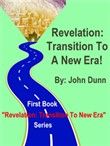 "Revelation: Transition To A New Era -- First Book in Series ""Revelation: Transition To New Era"""