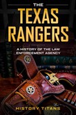 THE TEXAS RANGERS: A History of The Law Enforcment Agency