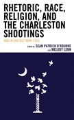 Rhetoric, Race, Religion, and the Charleston Shootings