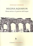 Regina Aquarum. Roma antica e il governo dell'acqua