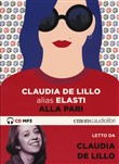 Alla pari letto da Claudia de Lillo ELASTI. Audiolibro. CD Audio formato MP3