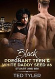 Black Pregnant Teens & White Daddy Seed # 6: Stuart and Bri