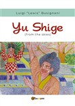Yu Shige (from the skies). Ediz. italiana