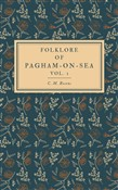 Folklore of Pagham-on-Sea Vol. 1