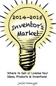 2014-2015 Inventor's Market: Where to Sell or License your Ideas, Products, & Inventions